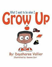 What I Want to Be When I Grow Up by Daysharee Vallier (2015, Paperback /...