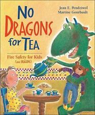 No Dragons for Tea : Fire Safety for Kids by Jean E. Pendziwol and Martine...