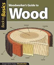 Woodworker's Guide to Wood (Back to Basics): Straight Talk for Today's-ExLibrary