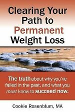 Clearing Your Path to Permanent Weight Loss : The Truth about Why You've...