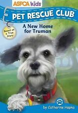 Pet Rescue Club Ser.: A New Home for Truman 1 by Catherine Hapka (2015,...