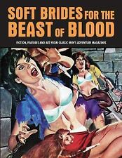Soft Brides For The Beast Of Blood: Fiction, Features And Art From Classic Men's