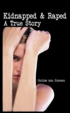 Kidnapped and Raped : A True Story by Corliss Ann Johnson (2008, Paperback)
