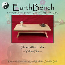 Small Table SHRINE ALTAR by EarthBench: YELLOW PINE for Meditation & Prayer