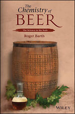 The Chemistry of Beer: The Science in the Suds, Barth, Roger, New Condition