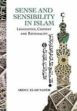 Sense and Sensibility in Islam : Linguistics, Context and Rationality by...