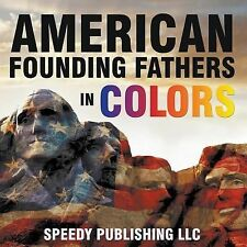 American Founding Fathers in Color by Speedy Publishing LLC (2014, Paperback)