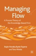 Managing Flow : A Process Theory of the Knowledge-Based Firm by Ikujiro...