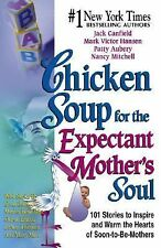 Chicken Soup for the Expectant Mother's Soul : 101 Stories to Inspire and...