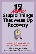 12 More Stupid Things That Mess up Recovery : Navigating Common Pitfalls on...