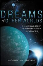 Dreams of Other Worlds : The Amazing Story of Unmanned Space Exploration by...