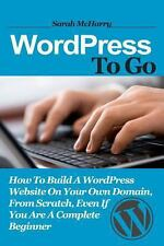WordPress to Go : How to Build a WordPress Website on Your Own Domain, from...