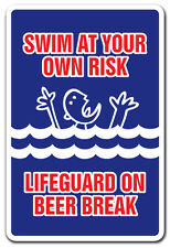 SWIM AT YOUR OWN RISK LIFEGUARD ON BEER BREAK Novelty Sign gift gag funny beach