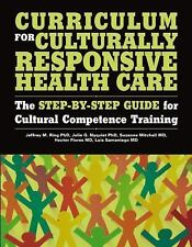 Curriculum for Culturally Responsive Health Care : The Step-By-Step Guide for...