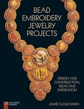 Bead Embroidery Jewelry Projects: Design and Construction, Ideas and Inspiration