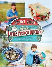 My Little French Kitchen: Over 100 Recipes from the Mountains, Market Squares, a