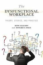 The Dysfunctional Workplace : Theory, Stories, and Practice by Howard F....