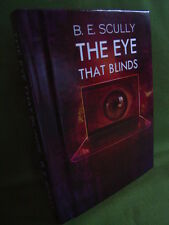 B E SCULLY THE EYE THAT BLINDS SIGNED NUMBERED LIMITED EDITION HB 2015 NEW