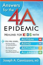 Answers for the 4-A Epidemic: Healing for Kids with Autism, ADHD, Asthma, and ..