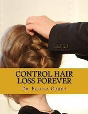 Control Hair Loss Forever : Proven Tips, Tricks and Tactics to Prevent Hair...