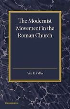 The Modernist Movement in the Roman Church : Its Origins and Outcome by Alec...