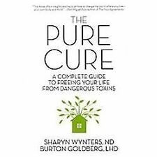 The Pure Cure: A Complete Guide to Freeing Your Life From Dangerous Toxins, Wynt