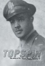 Topspin : The Story of Dr. James Bazell Stafford, Jr by I. I. I. James B....