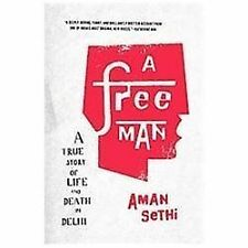 A Free Man: A True Story of Life and Death in Delhi by Aman Sethi