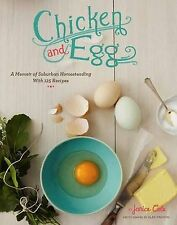 Chicken and Egg: How I Came to Love My Backyard Chickens, with 120 Recipes,Cole,