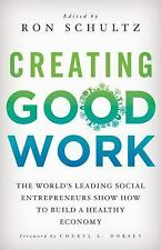 Creating Good Work: The World's Leading Social Entrepreneurs Show How to Build A