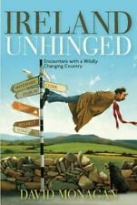 Ireland Unhinged: Encounters with a Wildly Changing Country by David Monagan...