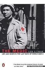 The Medic: Life and Death in the Last Days of World War II by Litwak, Leo
