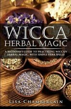 Wicca Herbal Magic: A Beginners Guide to Practicing Wiccan Herbal Magic, with Si