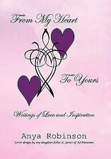 From My Heart to Yours : Writings of Love and Inspiration by Anya Robinson...