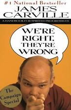 We're Right, They're Wrong: A Handbook for Spirited Progressives, Carville, Jame