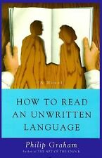 How to Read an Unwritten Language : A Novel by Philip Graham (1995, Hardcover)