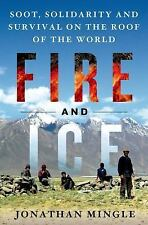 Fire and Ice : Soot, Solidarity, and Survival on the Roof of the World by...