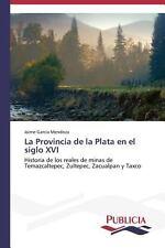 La Provincia de la Plata en el Siglo Xvi by García Mendoza Jaime (2013,...