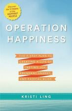 Operation Happiness : Why Happiness Isn't Something You Find, but Something...