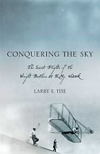 Conquering the Sky - the Secret Flights of the Wright Brothers At Kitty Hawk La
