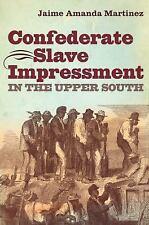 NEW - Confederate Slave Impressment in the Upper South (Civil War America)
