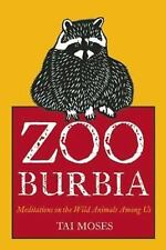 Zooburbia: Meditations on the Wild Animals Among Us, Moses, Tai, Acceptable Book