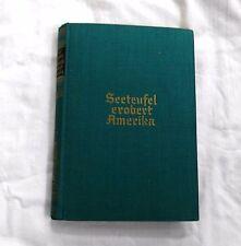 Seeteufel erobert Amerika - Reisebericht von F. Graf v. Luckner (1928) Abenteuer