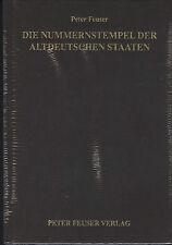 Peter Feuser: Die Nummernstempel der Altdeutschen Staaten 1. Auflage Remmi!