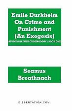Emile Durkheim on Crime and Punishment (An Exegesis) by Seamus Breathnach...