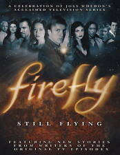 Firefly : Still Flying: A Celebration of Joss Whedon's Acclaimed TV Series