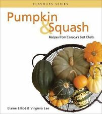 Pumpkin & Squash: Recipes From Canada's Best Chefs (Flavours Cookbook)