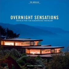 Overnight Sensations the Americas : Hotels for the Discerning Traveler by...