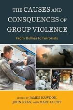 The Causes and Consequences of Group Violence : From Bullies to Terrorists...