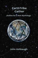 EarthTribe Gather : Outline for a New Mythology by John Ashbaugh (2014,...